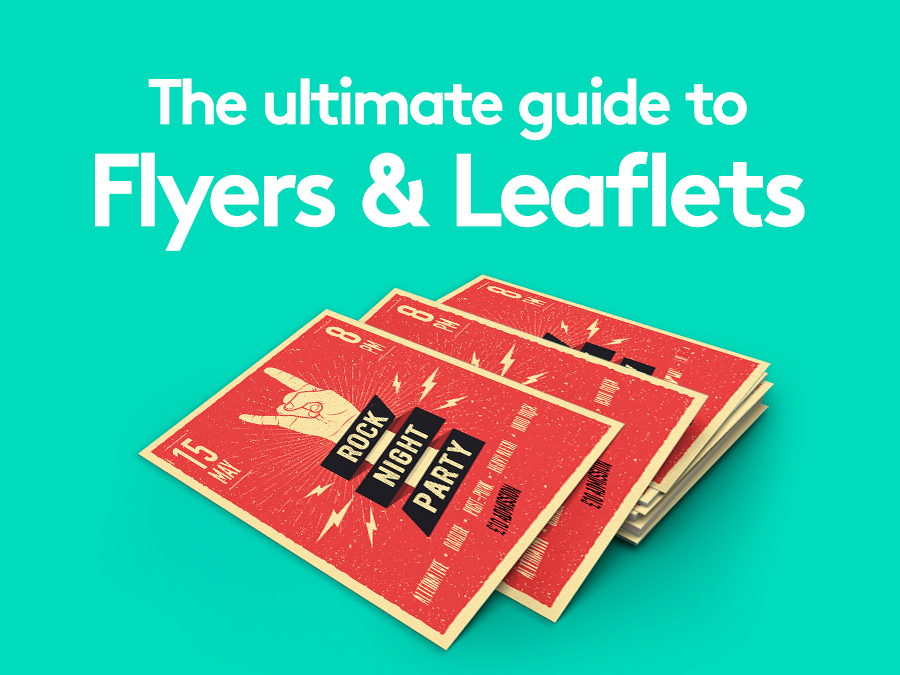 The ultimate guide to Flyers & Leaflets