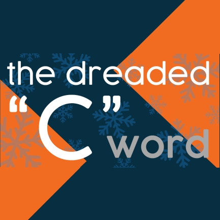 The Dreaded C Word!