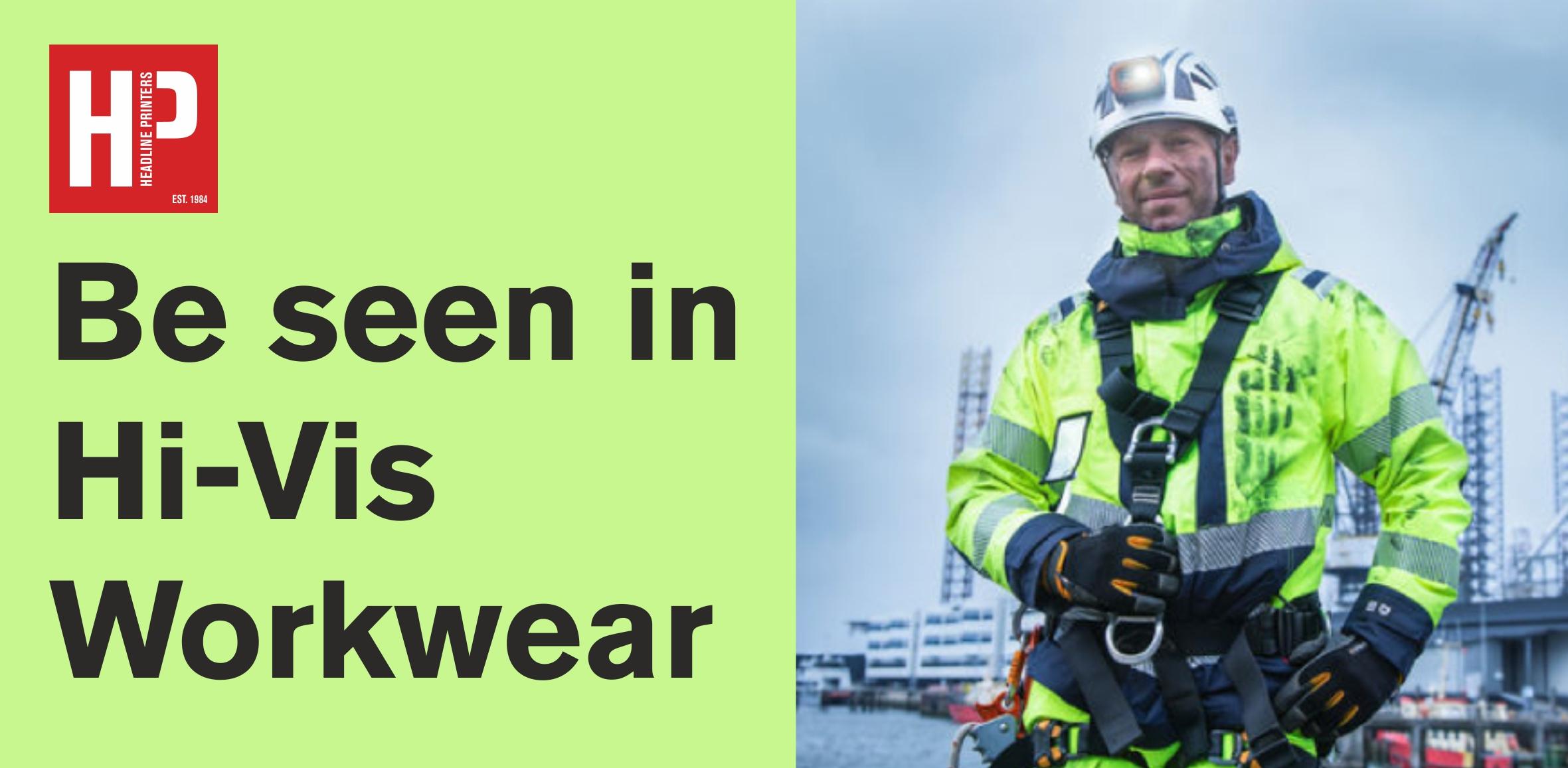 Be seen in Hi-Vis Workwear